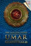 The Golden Story of Umar Bin Khattab. Maghfirah Pustaka