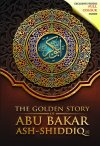 The Golden Story of Abu Bakar Ash Shiddiq. Maghfirah Pustaka